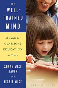 image of Well-Trained Mind: A Guide to Classical Education at Home (Third Editition)
