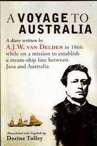 A Voyage to Australia: A diary written be A.J.W. van Delden in 1866 while on a mission to establish a steam-ship line between Java and Australia