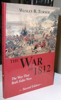 The War of 1812:  The War That Both Sides Won  -(updated & revised 2nd ediltion)-