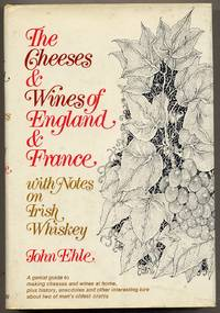 The Cheeses and Wines of England and France with Notes on Irish Whiskey