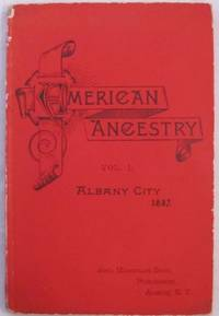 image of American Ancestry: Giving the Name and Descent, the Male Line, of Americans Whose Ancestors Settled in the United States Previous to the Declaration of Independence, A. D. 1776. Vol. I, Albany City 1887