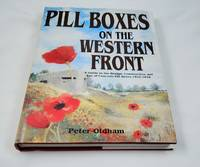 PILL BOXES ON THE WESTERN FRONT: A Guide to the Design, Construction and Use of concrete...