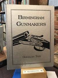 Birmingham Gunmakers: A Complete Overview of the Birmingham Gun Trade and Its History