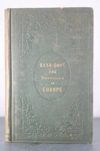 A Hand-Book for American Travellers in Europe, Collated from the Best Authorities.