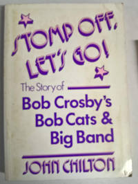 Stomp Off, Let's Go! The Story of Bob Crosby's Bob Cats & Big Band