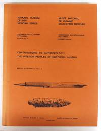 Contributions to Anthropology: The Interior Peoples of Northern Alaska by  Jr. (ed.)  Edwin S. - Paperback - 1976 - from Attic Books and Biblio.com