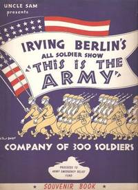 """UNCLE SAM PRESENTS IRVING BERLIN'S ALL SOLDIER SHOW, """"THIS IS THE ARMY"""" --; Company of 300 Soldiers.  Souvenir Book, written and designed by Sergeant Michael Wardell"""
