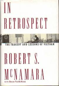 In Retrospect The Tragedy and Lessons of Vietnam by  Robert S. (with Brian Van De Mark) McNamara - Hardcover - 9th Printing - 1995 - from The Novel Shoppe and Biblio.com
