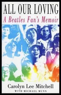 ALL OUR LOVING - A Beatle Fan's Memoir