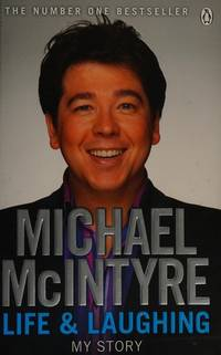 Life and Laughing: My Story by Michael  McIntyre - 2011-03-31