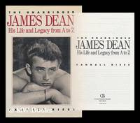 The Unabridged James Dean : His Life and Legacy from a to Z / Randall Riese