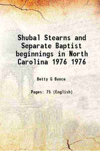 Shubal Stearns and Separate Baptist beginnings in North Carolina Volume 1976 1976