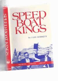 Speed Boat Kings: 25 Years of International Speedboating  -by J Lee Barrett / Michigan Heritage Library Series ( Twenty-Five ) ( Speedboat )