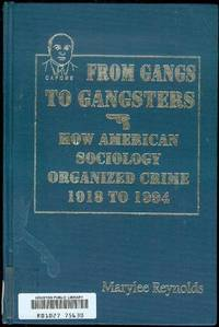image of From Gangs to Gangsters: How American Sociology Organized Crime, 1918-1994
