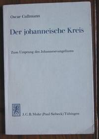 Der johanneische Kreis: Sein Platz im Spätjudentum, in der Jüngerschaft  Jesu und im Urchristentum : zum Ursprung des Johannesevangeliums.
