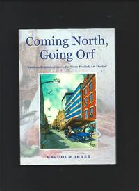 """Coming North, Going Orf : Random Reminiscences of a """"Very Foolish Art Dealer"""