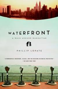 Waterfront : A Walk Around Manhattan by Phillip Lopate - Paperback - 2005 - from ThriftBooks and Biblio.com