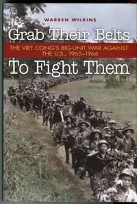 image of Grab Their Belts to Fight Them: The Viet Cong's Big-Unit War Against the U.S., 1965-1966