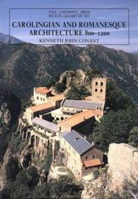 Carolingian and Romanesque Architecture, 800-1200 by Kenneth J. Conant - 1992