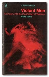 Violent Men An Enquiry Into the Psychology of Violence