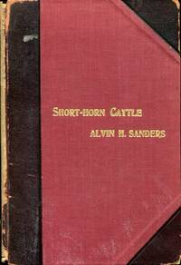 Short-Horn Cattle: a series of historical sketches, memoirs and records of the breed and its development in the United States and Canada