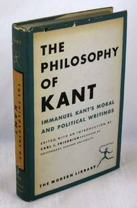 The Philosophy of Kant: Immanuel Kant's Moral and Political Writings (Modern Library 266)