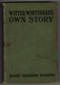 Witter Whitehead's Own Story: About a Lucky Splash of Thitewash, Some Stolen Silver, And a House That Wasn't Vacant
