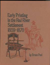 EARLY PRINTING IN THE RED RIVER SETTLEMENT 1859-1870 AND ITS EFFECT ON THE RIEL REBELLION..