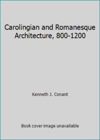 image of Carolingian and Romanesque Architecture, 800-1200