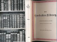 The Yorkshire Library. A Bibliographical Account Relating to the County of York