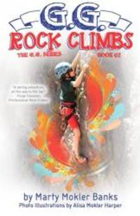 G.G. Rock Climbs: (The G.G. Series, Book #2) by Marty Mokler Banks - 2014-05-04