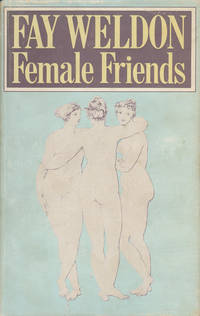 Female Friends by  Fay Weldon - Signed First Edition - 1975 - from Good Books In The Woods and Biblio.com