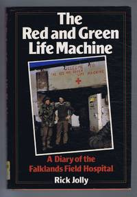 The Red and Green Life Machine, a Diary of the Falklands Field Hospital