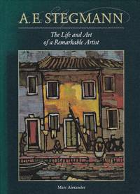 A. E. Stegmann. The life and art of a remarkable artist