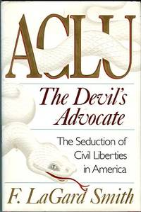 image of ACLU, The Devil's Advocate: The Seduction Of Civil Liberties In America