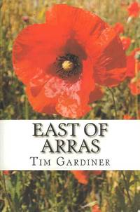 East of Arras: The story of Private Charles Norman Gardiner