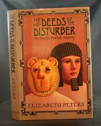The Deeds of the Disturber: An Amelia Peabody Mystery