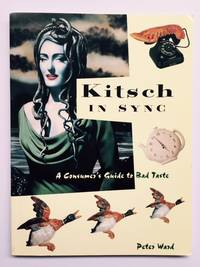 Kitsch in Sync: A Consumer's Guide to Bad Taste