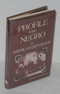 Profile of the Negro in American dentistry by  Foster Kidd - First Edition - 1979 - from Bolerium Books Inc., ABAA/ILAB and Biblio.com