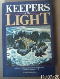 Keepers of the Light: A History of British Columbia's Lighthouses and Their Keepers