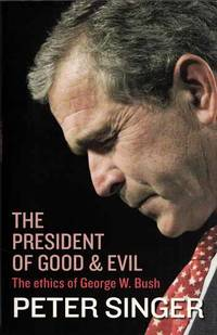 The President of Good & Evil The Ethics of George W. Bush