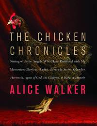 The Chicken Chronicles: Sitting with the Angels Who Have Returned with My Memories: Glorious, Rufus, Gertrude Stein, Splendor, Hortensia, Agnes of God, the Gladyses, & Babe: A Memoir by  Alice Walker - Paperback - from World of Books Ltd and Biblio.com