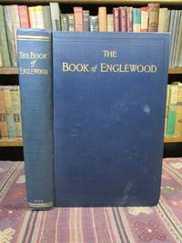 The Book of Englewood.  Together with Matter on the World War by Other Writers from Official Sources