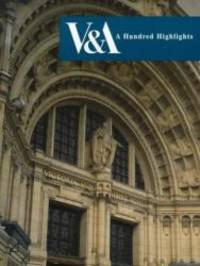 V & A: A Hundred Highlights