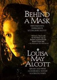 Behind a Mask: The Unknown Thrillers of Louisa May Alcott (Behind a Mask) by Louisa May ALCOTT - First - 1975 - from KK Rare Books (SKU: 00002)