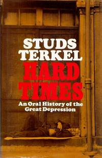 Hard Times An Oral History of the Great Depression