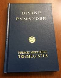 Hermes Mercurius Trismegistus : His Divine Pymander. Also, the Asiatic Mystery, the Smaragdine...