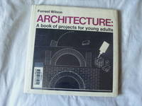 Architecture: A Book of Projects for Young Adults by Wilson, Forrest - 1/1/1968