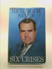 Six Crises by Richard M. Nixon - Signed First Edition - 1962 - from ThriftBooks (SKU: 1318483140)