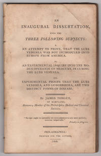 An Inaugural Dissertation upon the Three Following Subjects: I. An attempt to prove that the Lues...